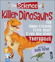 Steve parker books ebooks and recommendations buy steve parker the science of killer dinosaurs the blood curdling truth about t rex and other theropods steve parker lovereading price 879 saving 220 20 fandeluxe Image collections