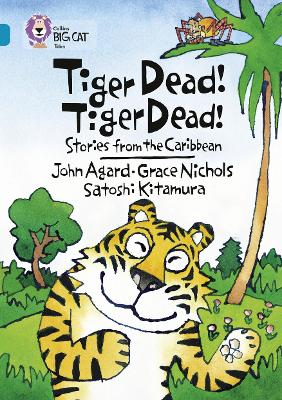 Tiger Dead! Tiger Dead! Stories from the Caribbean Band 13/Topaz by Grace Nicholls, John Agard, Satoshi Kitamura