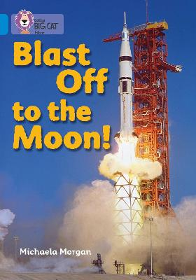 Blast Off to the Moon Band 04/Blue by Michaela Morgan