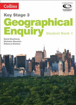Geographical Enquiry Student Book 1 by David Weatherly, Nicholas Sheehan, Rebecca Kitchen