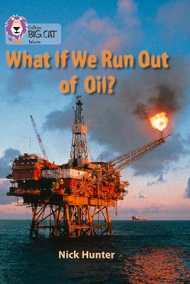 What If We Run out of Oil? Band 18/Pearl by Nick Hunter