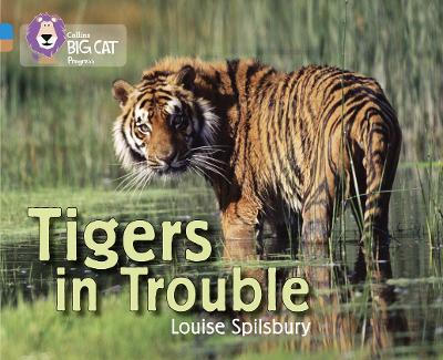 Tigers in Trouble Band 04 Blue/Band 12 Copper by Louise Spilsbury