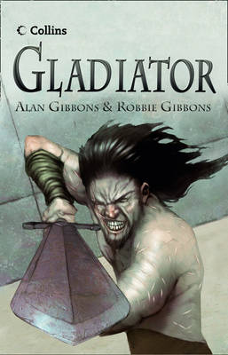 Gladiator by Alan Gibbons, Robbie Gibbons