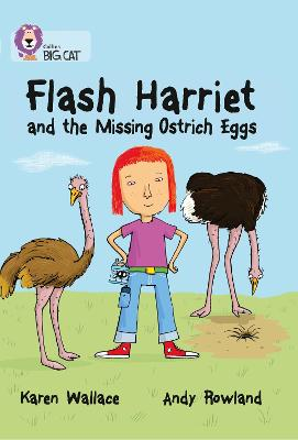 Flash Harriet and the Missing Ostrich Eggs Band 14/Ruby by Karen Wallace
