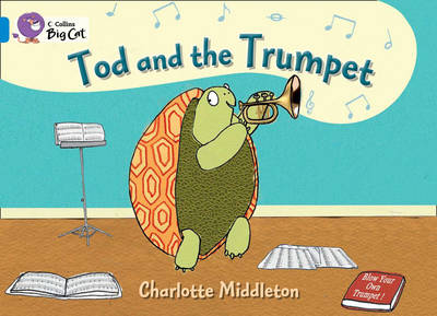 Tod and the Trumpet Blue/ Band 4 by Charlotte Middleton