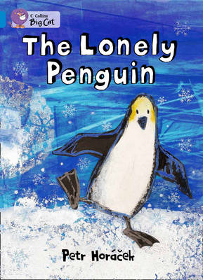 The Lonely Penguin Blue/ Band 4 by Petr Horacek