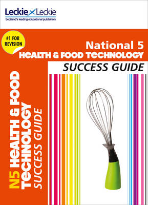 National 5 Health and Food Technology Success Guide by Karen Coull, Gail Reid, Kat Cameron, Leckie & Leckie