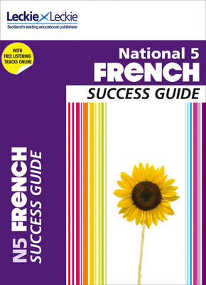 National 5 French Success Guide by Ann Robertson, Leckie & Leckie