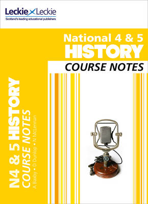 National 4/5 History Course Notes by Maxine Hughes, Chris Hume, Holly Robertson, Leckie & Leckie