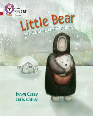 Little Bear: A folktale from Greenland Band 10 White/Band 14 Ruby by Dawn Casey