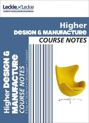CfE Higher Design and Manufacture Course Notes by Richard Knox, Kirsty McDermid, Stuart McGougan, Scott Urquhart