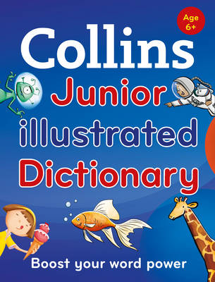Collins Junior Illustrated Dictionary Boost Your Word Power, for Age 6+ by Collins Dictionaries