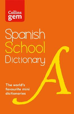 Collins Gem Spanish School Dictionary Trusted Support for Learning, in a Mini-Format by Collins Dictionaries