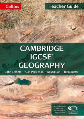 Cambridge IGCSE Geography Teacher Guide by John Belfield, Alan Parkinson, Alison Rae, John Rutter
