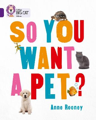 So You Want A Pet? Band 08/Purple by Anne Rooney