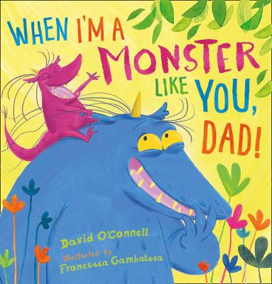 When I'm a Monster Like You, Dad by David O'Connell