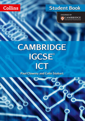 Cambridge IGCSE ICT Student Book and CD-Rom by Paul Clowrey, Colin Stobart
