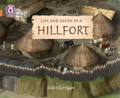 Life and Death in an Iron Age Hill Fort Band 12/Copper by Juliet Kerrigan