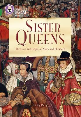 Sister Queens: The Lives and Reigns of Mary and Elizabeth Band 15/Emerald by Duffy Parry