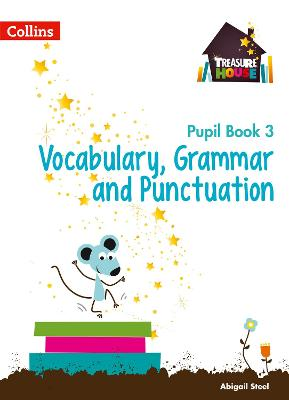 Vocabulary, Grammar and Punctuation Year 3 Pupil Book by Abigail Steel