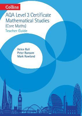 AQA Level 3 Mathematical Studies Teacher Guide by Helen Ball, Mark Rowland, Peter Ransom