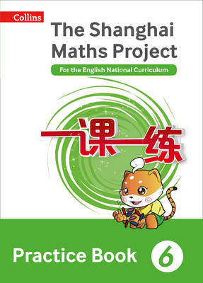 The Shanghai Maths Project Practice Book Year 6 For the English National Curriculum by Lianghuo Fan