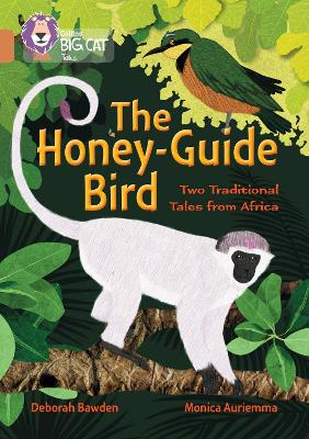 The Honey-Guide Bird: Two Traditional Tales from Africa Band 12/Copper by Deborah Bawden