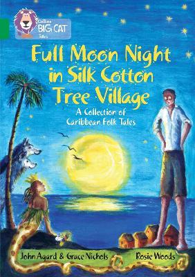 Full Moon Night in Silk Cotton Tree Village: A Collection of Caribbean Folk Tales Band 15/Emerald by John Agard, Grace Nichols