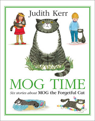 Mog Time Treasury Six Stories About Mog the Forgetful Cat by Judith Kerr
