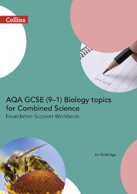 AQA GCSE 9-1 Biology for Combined Science Foundation Support Workbook by Liz Ouldridge
