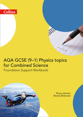 AQA GCSE 9-1 Physics for Combined Science Foundation Support Workbook by Penny Johnson, Beverly Rickwood