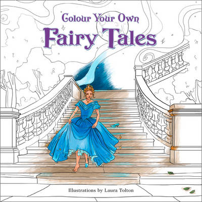 Colour Your Own Fairy Tales by Laura Tolton
