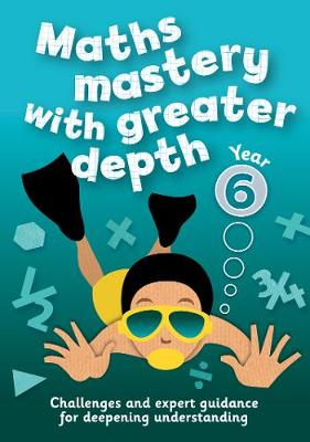Year 6 Maths Mastery with Greater Depth Teacher Resources with CD-ROM by Keen Kite Books