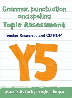 Year 5 Grammar, Punctuation and Spelling Topic Assessment Teacher Resources and CD-ROM by Keen Kite Books