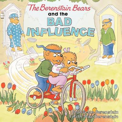 The Berenstain Bears and the Bad Influence by Stan Berenstain, Jan Berenstain, Mike Berenstain