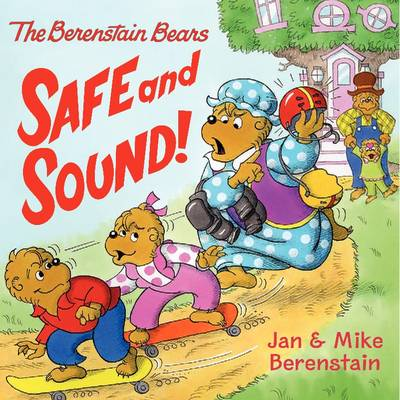 The Berenstain Bears: Safe and Sound! by Jan Berenstain, Mike Berenstain