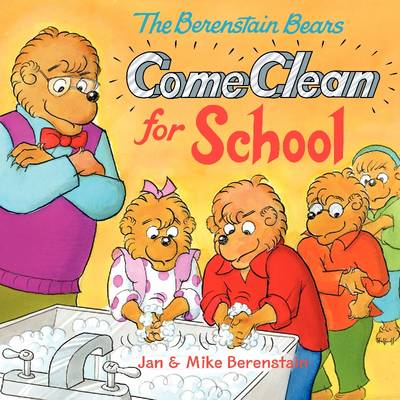 The Berenstain Bears Come Clean for School by Jan Berenstain, Mike Berenstain