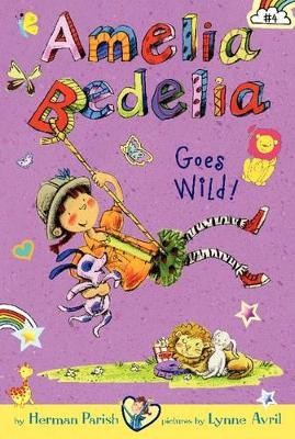 Amelia Bedelia Chapter Book #4: Amelia Bedelia Goes Wild! by Herman Parish