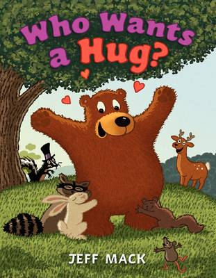 Who Wants a Hug? by Jeff Mack