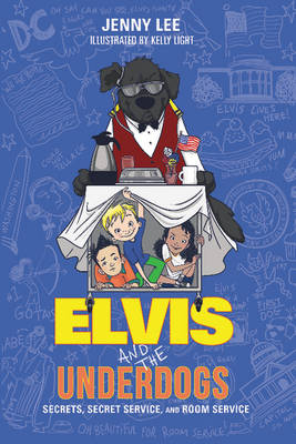 Elvis and the Underdogs: Secrets, Secret Service, and Room Service by Jenny Lee