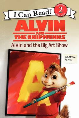 Alvin and the Chipmunks: Alvin and the Big Art Show by Jodi Huelin