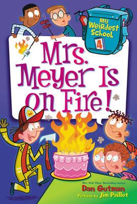 My Weirdest School #4: Mrs. Meyer Is on Fire! by Dan Gutman