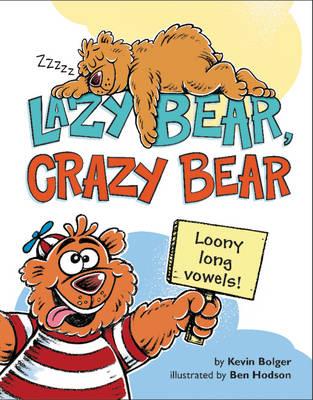 Lazy Bear, Crazy Bear Loony Long Vowels by Kevin Bolger