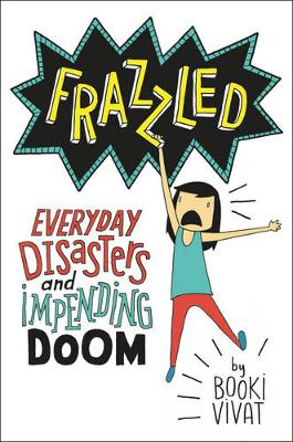 Frazzled Everyday Disasters and Impending Doom by Booki Vivat