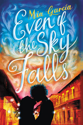 Even If the Sky Falls by Mia Garcia