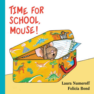 Time for School, Mouse! Lap Edition by Laura Numeroff