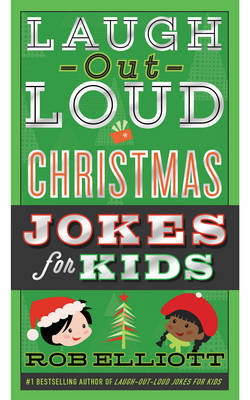 Laugh-Out-Loud Christmas Jokes for Kids by Rob Elliott