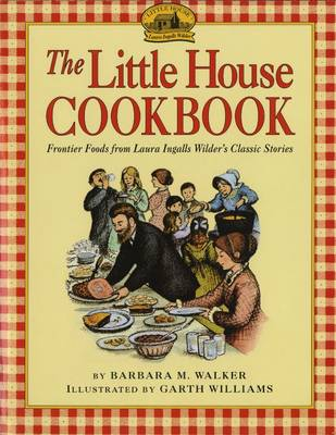 The Little House Cookbook Frontier Foods from Laura Ingalls Wilder's Classic Stories by Barbara M. Walker