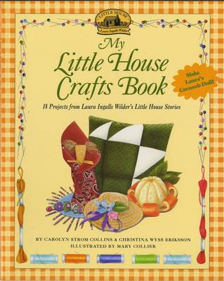 My Little House Crafts Book 18 Projects from Laura Ingalls Wilder's by Carolyn Strom Collins