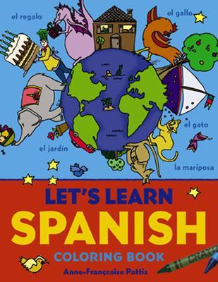 Let's Learn Spanish Coloring Book, Trade Edition by Anne-Francoise Pattis